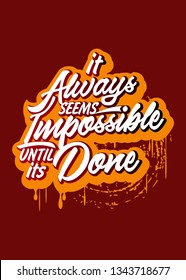 Quote typography inspirational, it always seems imposible until its done, with scratched brush, for tshirt, print poster