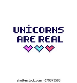"""Quote """"Unicorns are real"""" in the eight bit style with hearts. It can be used for sticker, patch, phone case, poster, t-shirt, mug etc."""