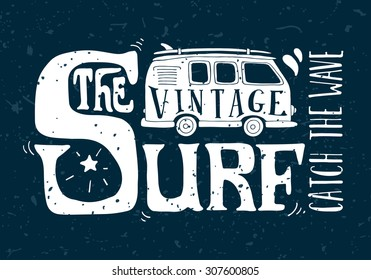 Quote. The vintage surf. Catch the wave. Vintage surf illustration with a mini van and 70s style hand lettering on grunge background. This illustration can be used as a print on T-shirts and bags.