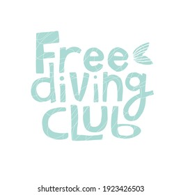 Quotes Free diving club. Vector illustration. Poster, print, sticker, card design. Lettering, sea life, ocean, tourism, activity, swimming.