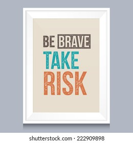 Quotes poster. Be brave, take risk.