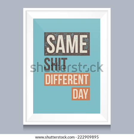 Quotes Poster Same Shit Different Day Stock Vector Royalty Free
