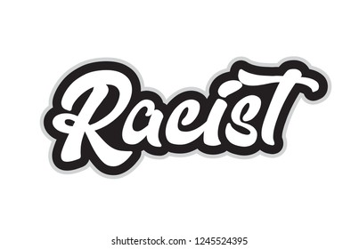 racist hand written word text for typography design in black and white color. Can be used for a logo, branding or card