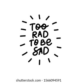 Too rad to be sad enjoy quote lettering. Calligraphy inspiration graphic design typography element. Hand written postcard. Cute simple black vector sign letters flourishes point
