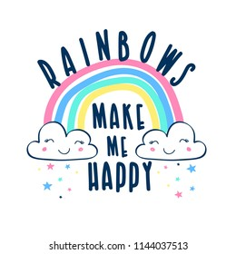 Rainbows make me happy slogan and hand drawing rainbow vector.