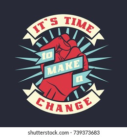 Raised protest human fist. Retro revolution poster design. Vintage It is time to make a change lettering quote with hand fist. Vector t-shirt print illustration