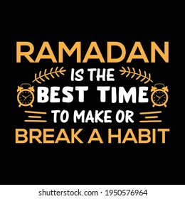 Ramadan is the Best Time to make or Break a Habit. Ramadan t shirt design. vector t shirt design.