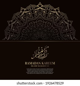 Ramadan kareem. Islamic background design with arabic calligraphy and ornament mandala.  - Translation of arabic calligraphy : Ramadan