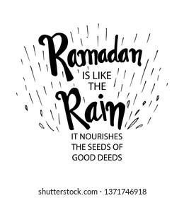 Ramadan is like the Rain. It nourishes the seed of good deeds. Ramadan quotes.