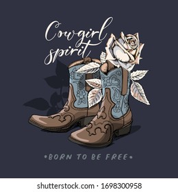 Ranch Boots and Rose flower and leaves. Cowgirl spirit. Born to be free - lettering quote. T-shirt composition, hand drawn style print. Vector illustration.
