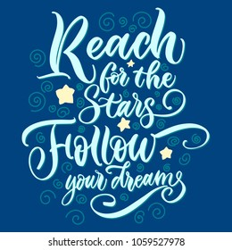 Reach for the stars follow your dreams - beautiful greeting card, congratulations, lettering and calligraphy sticker.