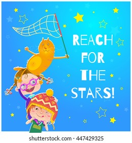 Reach for the stars! Inspirational (motivational) cartoon vector illustration with funny kids and red cat catching stars. Positive card, poster, banner.