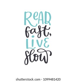 Read fast, live slow. Book handwritten lettering inscription positive quote, calligraphy vector illustration. Text sign design for quote poster, greeting card, print, cool badge