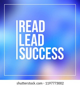 Read, lead, succeed. Inspirational and motivation quote