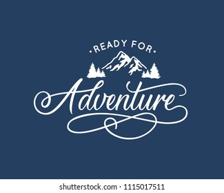 Ready for adventure.  Lettering inspiring typography illustration with text and mountains for greeting cards, posters and t-shirts printing.
