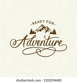 Ready for adventure. Lettering inspiring typography poster with text and mountains. Vector illustration.
