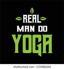 Real man do yoga - inspire and motivational yoga quote. Print for inspirational poster, t-shirt, bag, cups, card, yoga flyer, sticker, badge.  vector