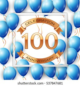 Realistic blue balloons with ribbon in centre golden text hundred years anniversary celebration with ribbons in white square frame over white background. Vector illustration