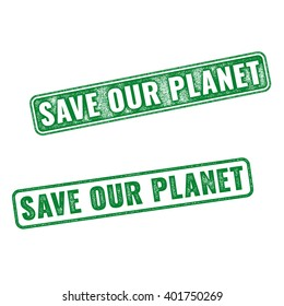 Realistic green vector grunge rubber stamp Save our Planet isolated on white background