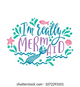 I'm really Mermaid. Hand drawn inspiration quote about summer with tail. Typography design for print, poster, invitation, t-shirt. Vector illustration isolated on white background.
