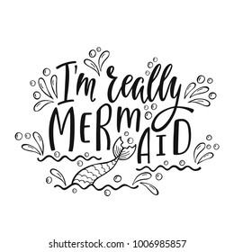 I'm really mermaid. Handwritten inspirational quote about summer. Typography lettering design with hand drawn  tail. Vector illustration EPS 10 isolated on white background.