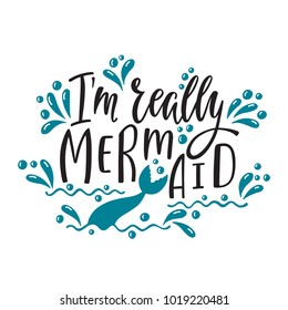 I'm really mermaid. Handwritten inspirational quote about summer. Typography lettering design with hand drawn mermaid's tail. Vector illustration EPS 10 isolated on white background.