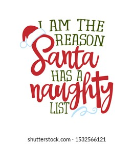 I am the reason Santa has a naughty list - Funny phrase for Christmas. Hand drawn lettering for Xmas greeting cards, invitations. Good for t-shirt, mug, gift, printing press, holiday quotes