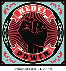 Rebel Power. Raised protest human fist. Retro revolution poster design. Vintage propaganda illustration