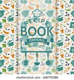 Recipe book. Cooking with love. Recipe card with colored culinary symbols and typographic badge. Vector background.