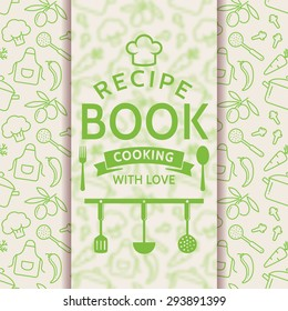 Recipe book. Cooking with love. Recipe card with line culinary symbols and typographic badge. Vector background in green and white colors.