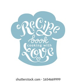 Recipe book cooking with love - cover for the cookbook. Handwriting calligraphy text illustration. Vector illustration. Lettering for a book of recipes, Cooking classes, culinary blog or postcards.