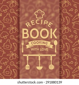 Recipe book. Cooking with love. Elegant recipe card with outline culinary symbols and typographic badge. Vector background in brown and beige colors.