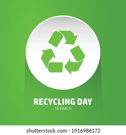 Recycle symbol in white circle isolated on green background. 18 March illustration for recycling day.