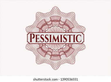 Red money style rosette with text Pessimistic inside