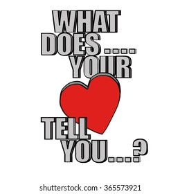 A red Valentines Day heart on a white background with the words What Does Your Heart Tell You? in black and grey text