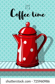 Red vintage coffee pot with cup on blue patterned background background, with text It's coffee time, illustration in country style, vector illustration, eps 10 with transparency