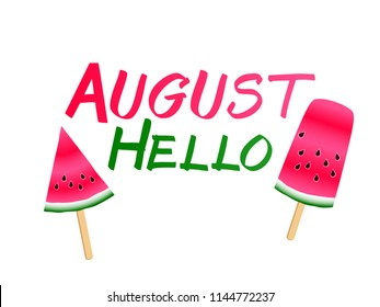 Red watermelon slices ice cream and hello August summer text vector. Vitamin food element for summer diet. Simple red green water melon fruit, hello to August text. Summer watermelon dessert.