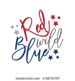 Red Wild Blue - Happy Independence Day, lettering design illustration. Good for advertising, poster, announcement, invitation, party, T shirt print , poster, banner.