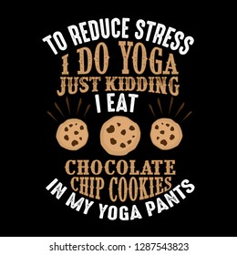 596a722669 To reduce Stress I do Yoga, Just Kidding I eat Chocolate Chip Cookies in  Yoga