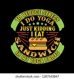 564e01df3c To reduce Stress I do Yoga, Just Kidding I eat Sandwich in Yoga pants