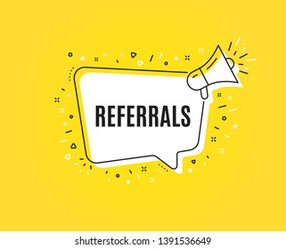 Referrals symbol. Megaphone banner. Referral program sign. Advertising reference. Loudspeaker with speech bubble. Referrals sign. Marketing and advertising tag. Vector