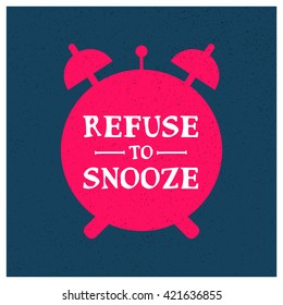 Refuse To Snooze (Vector Illustration Design Concept)