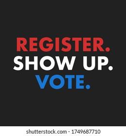 Register Show Up Vote, Voter Registration, Election Day, Register To vote