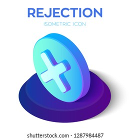 Rejection icon. 3D isometric rejected sign. Check mark. Cross sign in circle - can be used as symbols of wrong, close, deny etc. Created For Mobile, Web, Decor, Application. Vector Illustration.