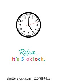 relax, it's 5 o'clock greeting card vector. vintage clock in 5pm vector illustration.