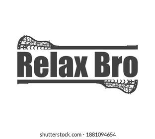 Relax Bro, Lacrosse T shirt Design