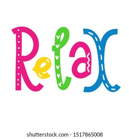 Relax - inspire motivational quote. Hand drawn lettering. Print for inspirational poster, t-shirt, bag, cups, card, flyer, sticker, badge. Phrase for self development, personal growth, social media.