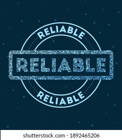 Reliable. Glowing round badge. Network style geometric reliable stamp in space. Vector illustration.