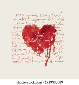 Religious banner or Easter greeting card with inscription Christ died for our sins. Creative vector illustration of abstract red heart with bloody drips on a background of handwritten text Lorem ipsum