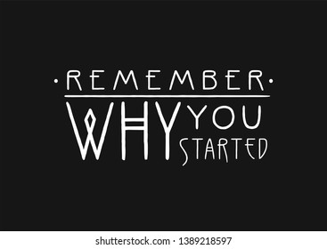 Remember why you started. Lettering line art poster in Art Nouveau Style.